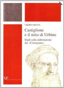Copertina di 'Castiglione e il mito di Urbino. Studi sulla elaborazione del «Cortegiano»'