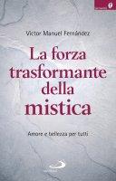 La forza trasformante della mistica - Victor Manuel Fernandez