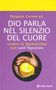 Copertina di 'Dio parla nel silenzio del cuore. Vivere la Quaresima con Sant'Agostino'