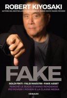 Fake. Soldi finti. Falsi maestri. Fake asset - Kiyosaki Robert T.