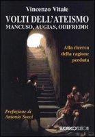 Volti dell'ateismo. Mancuso, Augias, Odifreddi - Vitale Vincenzo