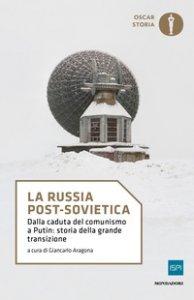 Copertina di 'La Russia post-sovietica. Dalla caduta del comunismo a Putin: storia della grande transizione'