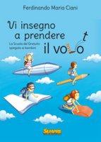 Vi insegno a prendere il volo. La «scuola del gratuito» spiegata ai bambini - Ciani Ferdinando Maria