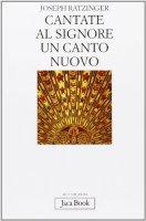 Cantate al Signore un canto nuovo - Benedetto XVI (Joseph Ratzinger)