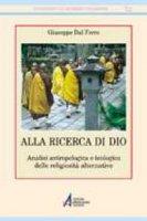 Alla ricerca di Dio. Analisi antropologica e teologica delle religiosità alternative - Dal Ferro Giuseppe
