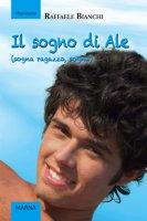 Il sogno di Ale (sogna ragazzo, sogna) - Raffaele Bianchi