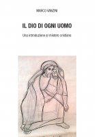 Il Dio di ogni uomo - Marco Vanzini
