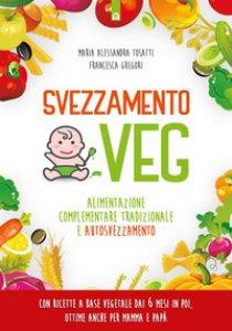 Copertina di 'Svezzamento veg. Alimentazione complementare tradizionale a autosvezzamento'