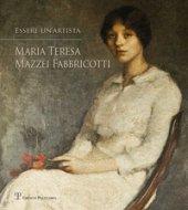 Essere un'artista. Maria Teresa Mazzei Fabbricotti