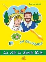 La vita di santa Rita da colorare - Vitali Franca