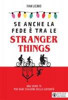 Se anche la fede è tra le Stranger Things - Ivan Licinio