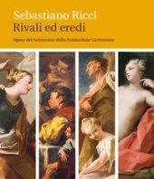 Sebastiano Ricci. Rivali ed eredi. Opere del Settecento della Fondazione Cariverona. Ediz. illustrata