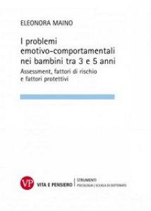Copertina di 'Problemi emotivo-comportamentali nei bambini tra 3 e 5 anni. Assessment, fattori di rischio e fattori protettivi (I)'