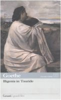 Ifigenia in Tauride. Testo tedesco a fronte - Goethe J. Wolfgang