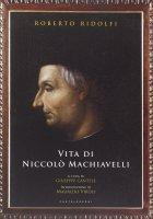 Vita di Niccolò Machiavelli - Roberto Ridolfi
