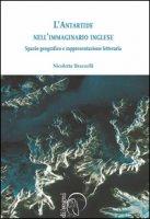 L' antartide nell'immaginario inglese. Spazio geografico e rappresentazione letteraria - Brazzelli Nicoletta