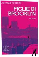 Figlie di Brooklyn - Woodson Jacqueline