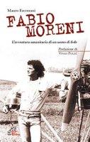Fabio Moreni. L'avventura umanitaria di un uomo di fede - Mauro Faverzani