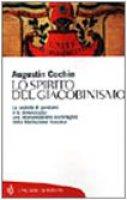 Lo spirito del giacobinismo. Le società di pensiero e la democrazia: una interpretazione sociologica della Rivoluzione francese - Cochin Augustin