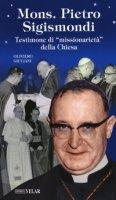 Monsignor Pietro Sigismondi. Testimone di «missionarietà» della Chiesa - Giuliani Oliviero