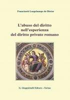 L'abuso del diritto nell'esperienza del diritto privato romano - Franciszek Longchamps