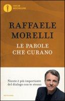Le parole che curano - Morelli Raffaele