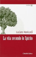 La vita secondo lo Spirito - Manicardi Luciano