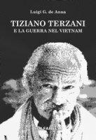 Tiziano Terzani e la guerra nel Vietnam - De Anna Luigi G.