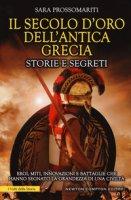 Il secolo d'oro dell'antica Grecia. Storie e segreti - Prossomariti Sara