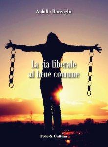 Copertina di 'La via liberale al bene comune'