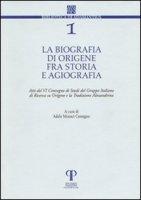 La biografia di Origene fra storia e agiografia. Atti del 6° Convegno di studi del Gruppo italiano di ricerca su Origene e la tradizione alessandrina