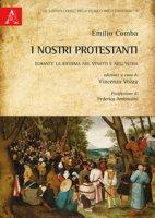 I nostri protestanti. Durante la Riforma nel Veneto e nell'Istria - Comba Emilio