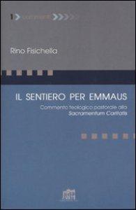 Copertina di 'Il sentiero per Emmaus. Commento teologico pastorale alla Sacramentum caritatis'