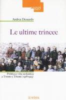 Ultime trincee. Politica e vita scolastica a Trento e Trieste (1918-1923). (Le) - Andrea Dessardo