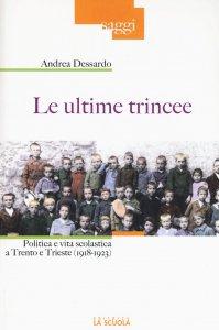 Copertina di 'Ultime trincee. Politica e vita scolastica a Trento e Trieste (1918-1923). (Le)'