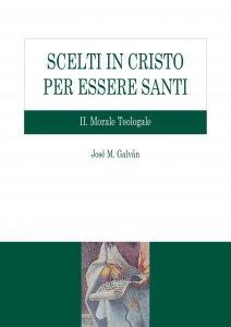 Copertina di 'Scelti in Cristo per essere santi. II: Morale Teologale'