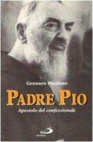 Padre Pio. Apostolo del confessionale - Preziuso Gennaro