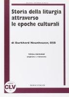 Storia della liturgia attraverso le epoche culturali - Neunheuser B.