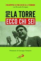 Ecco chi sei. Pio La Torre, nostro padre - Filippo La Torre, Franco La Torre, Riccardo Ferrigato