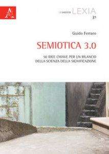 Copertina di 'Semiotica 3.0. 50 idee chiave per un rilancio della scienza della significazione'