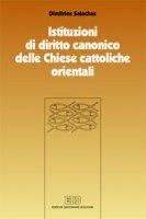 Istituzioni di diritto canonico delle Chiese cattoliche orientali. Strutture ecclesiali nel CCEO - Salachas Dimitrios