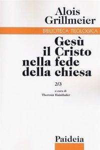 Copertina di 'Gesù il Cristo nella fede della Chiesa. Volume 2/3'