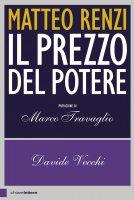 Matteo Renzi. Il prezzo del potere - Davide Vecchi