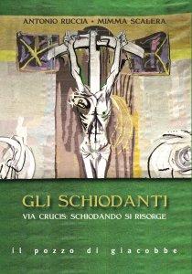 Copertina di 'Gli Schiodanti. Via Crucis: schiodando si risorge.'