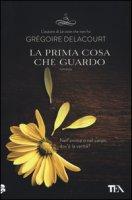 La prima cosa che guardo - Delacourt Grégoire