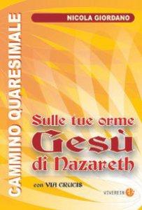 Copertina di 'Sulle tue orme  Gesù di Nazareth. Cammino quaresimale con Via Crucis'