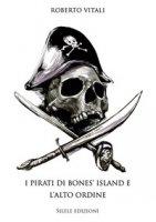 I pirati di bones' island e l'alto ordine - Vitali Roberto