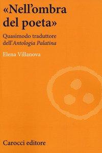Copertina di '«Nell'ombra del poeta». Quasimodo traduttore dell'«Antologia palatina»'