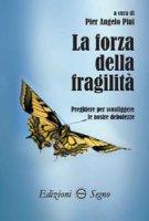 La forza della fragilità - Pier Angelo Piai