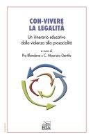 Con-vivere la legalit�. Un itinerario educativo dalla nonviolenza alla prosocialit� - P. Blandano - C. M. Gentile